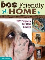 The Dog Friendly Home : DIY Projects for Dog Lovers - Ruth Strother
