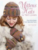 Mittens and Hats for Yarn Lovers  : Detailed Techniques for Knitting in the Round - Carri Hammett