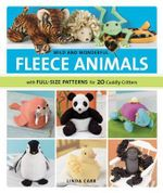 Wild and Wonderful Fleece Animals : with Full-Size Patterns For 20 Cuddly Critters - Linda Carr