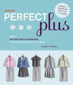 Singer Perfect Plus : Sew a Mix-and-match Wardrobe for Plus and Petite-plus Sizes - Kathleen Cheetham