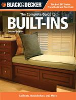The Complete Guide to Built-ins : Custom-made Storage, Cabinets & Furnishing - 2nd Edition - Creative Publishing International