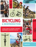 Bicycling : A Reintroduction : A Visual Guide to Choosing, Repairing, Maintaining & Operating a Bicycle - Karen Ruth