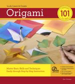 Origami 101 : Master Basic Skills and Techniques Easily Through Step-by-step Instruction - Benjamin John Coleman