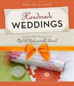 Handmade Weddings : One-of-a-kind - Easy-to-make Projects for Stylish, Unforgettable Details - Laura Maffeo
