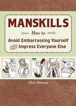 Manskills : How to Avoid Embarrassment and Impress Everyone - Chris Peterson