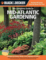 The Complete Guide to Mid Atlantic Gardening : Techniques for Flowers, Shrubs, Trees, Vegetables & Fruits in Rhode Island, Connecticut, Delaware, Maryland, New Jersey, Pennsylvania, Eastern Massach - Lynn M. Steiner