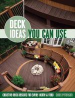 Deck Ideas Your Can Use : Creative Deck Designs for Every Home & Yard - Chris Peterson