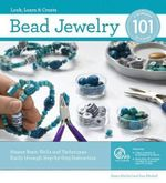 Bead Jewelry 101 : Master Basic Skills and Techniques Easily Through Step-by-step Instruction - Karen Mitchell