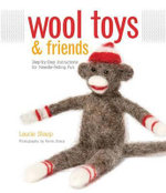 Wool Toys and Friends : Step-by-step Instructions for Needle-felting Fun - Laurie Sharp