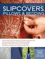 The Complete Photo Guide to Slipcovers, Pillows, and Bedding : Complete Photo Guide - Karen Erickson