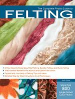 The Complete Photo Guide to Felting :  A Theory of Individual Self-Government - Ruth Lane