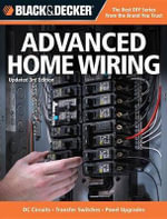 Black & Decker Advanced Home Wiring : Updated 3rd Edition - DC Circuits - Transfer Switches - Panel Upgrades - Creative Publishing International