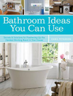 Bathroom Ideas You Can Use : Secrets & Solutions for Freshening Up the Hardest Working Room in Your House - Chris Peterson