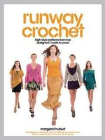 Runway Crochet : High-style Patterns from Top Designers' Hooks to Yours - Margaret Hubert