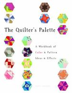 The Quilter's Palette : A Workbook of Color, Texture Techniques, and Effects - Katy Denny
