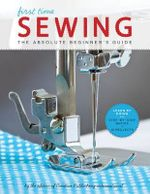 First Time Sewing : Step-by-Step Basics and Easy Projects - Creative Publishing International