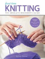 First Time Knitting : Step-by-Step Basics and Easy Projects - Carri Hammett