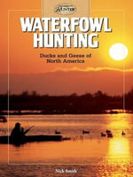 Waterfowl Hunting : Ducks and Geese of North America - Nick Smith