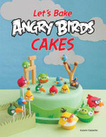Let's Make Angry Birds Cakes : 25 Unique Cake Designs Featuring the Angry Birds and Bad Piggies - Autumn Carpenter