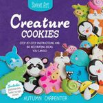 Sweet Art: Creature Cookies : Step-by-Step Instructions and 80 Decorating Ideas You Can Do - Autumn Carpenter