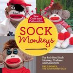 Sew Cute and Collectible Sock Monkeys : For Red-Heeled Sock Monkey Crafters and Collectors - Dee Lindner