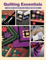 Quilting Essentials : Handy Guide to All the Basics - Creative Publishing International