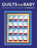 Quilts for Baby : Complete Instructions for 5 Projects - Susan Stein