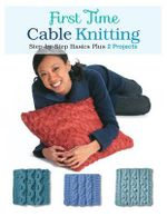 First Time Cable Knitting : Step-by-Step Basics Plus 2 Projects - Carri Hammett