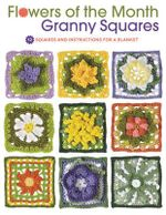 Flowers of the Month Granny Squares : 12 Squares and Instructions for a Blanket - Margaret Hubert