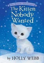 Kitten Nobody Wanted : Pet Rescue Adventures - Holly Webb