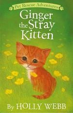 Ginger the Stray Kitten : Pet Rescue Adventures - Holly Webb