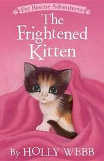 The Frightened Kitten : Pet Rescue Adventures - Holly Webb