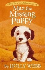 Max the Missing Puppy : Pet Rescue Adventures - Holly Webb