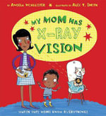 My Mom Has X-Ray Vision - Angela McAllister