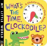 What's the Time, Clockodile? : My Little World - Jonthan Litton