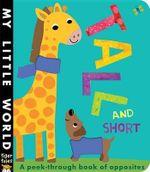 Tall and Short : A Peek-Through Book of Opposites - Jonathan Litton