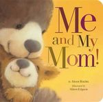 Me and My Mom! : Padded Board Books - Alison Ritchie