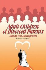 Adult Children of Divorced Parents : A Guide to a Successful Marriage - Beverly Rodgers