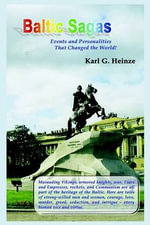 Baltic Sagas : Events and Personalities That Changed the World! - Karl G. Heinze