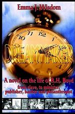 The Dreammaker : A Novel on the Life of R. H. Boyd - Emma Wisdom