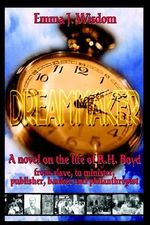 Dreammaker : A Novel on the Life of R. H. Boyd - Emma Wisdom