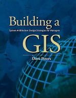 Building a GIS : System Architecture Design Strategies for Managers - Dave Peters