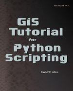 GIS Tutorial for Python Scripting - David W. Allen