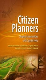 Citizen Planners : Shaping Communities with Spatial Tools - Bernard J. Jr. Niemann