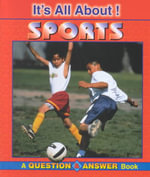 It's All About Sports : A Question & Answer Book - Amy Bowman