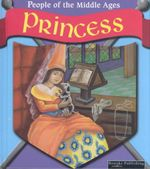 Princess : People of the Middle Ages - Melinda Lilly