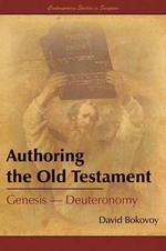 Authoring the Old Testament : Genesis-Deuteronomy - David E Bokovoy