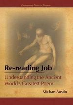 Re-Reading Job : Understanding the Ancient World's Greatest Poem - Michael Austin