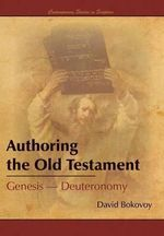 Authoring the Old Testament : Genesis-Deuteronomy - David Bokovoy