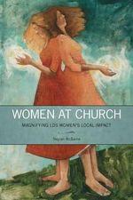 Women at Church : Magnifying Lds Women's Local Impact - Neylan McBaine